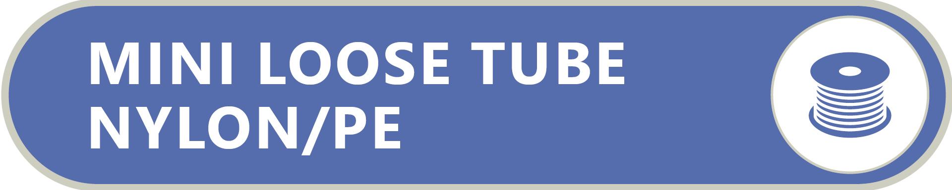 Mini Loose Tube Nylon/PE