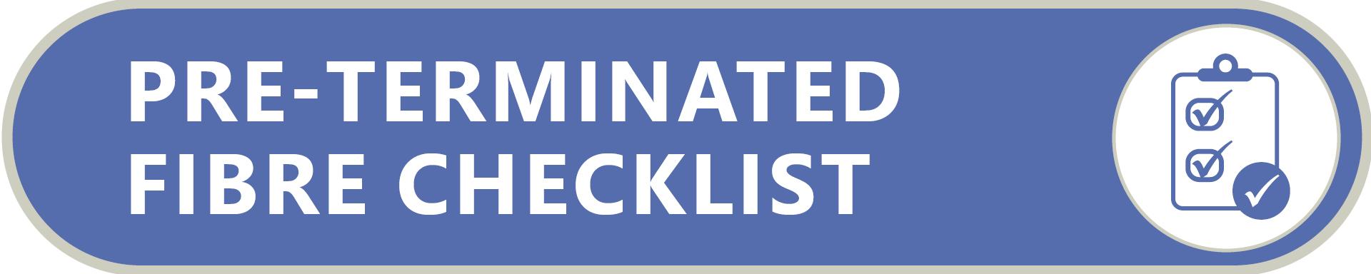Pre terminated fibre checklist