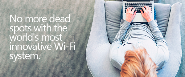 No more dead spots with the world's most innovative wifi system